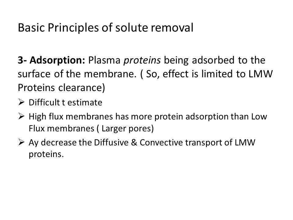 Basic Principles of solute removal 3- Adsorption: Plasma proteins being adsorbed to the surface of the membrane. ( So, effect is limited to LMW Protei