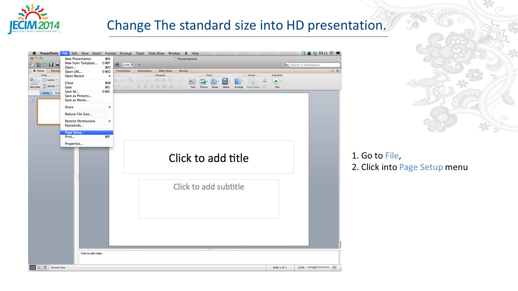 1. Go to File, 2. Click into Page Setup menu Change The standard size into HD presentation.