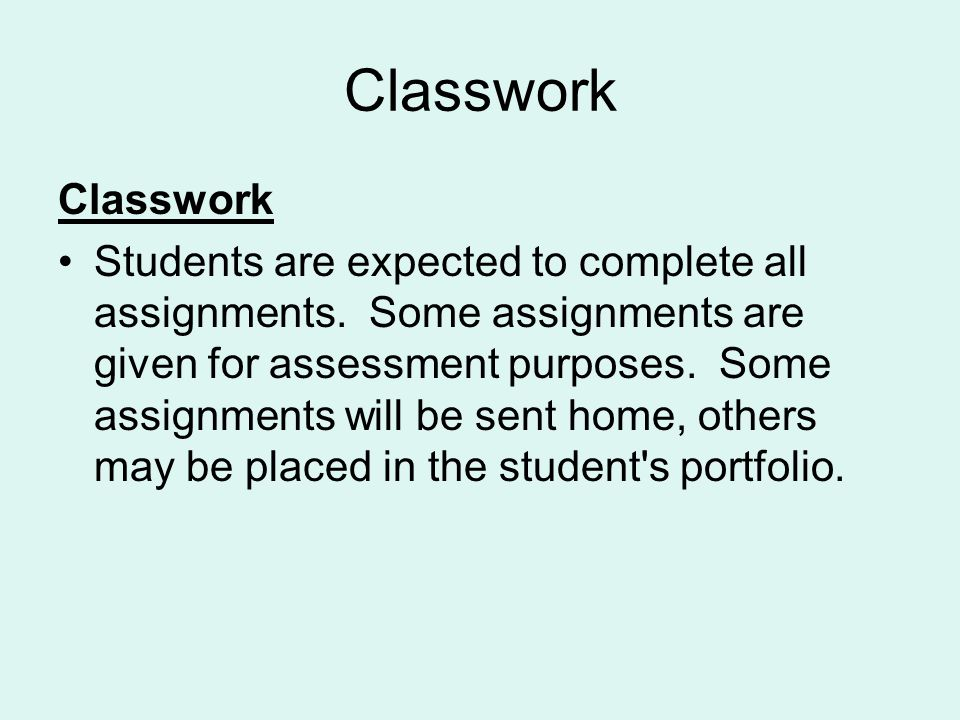 Classwork Students are expected to complete all assignments.