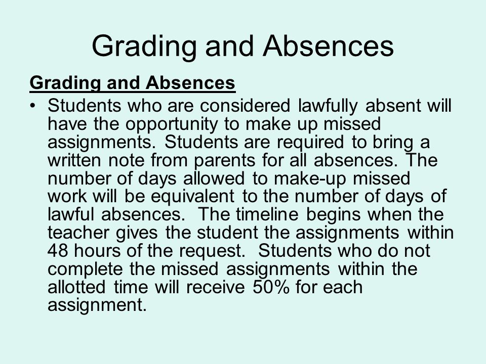Grading and Absences Students who are considered lawfully absent will have the opportunity to make up missed assignments.
