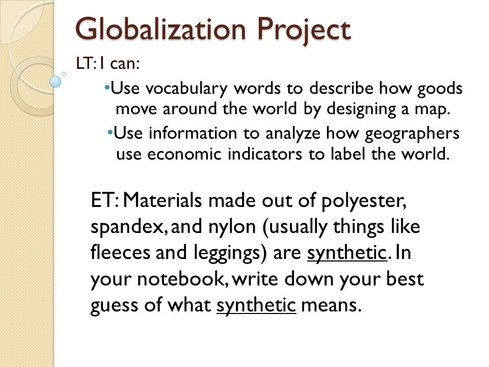 Globalization Project LT: I can: Use vocabulary words to describe how goods move around the world by designing a map.