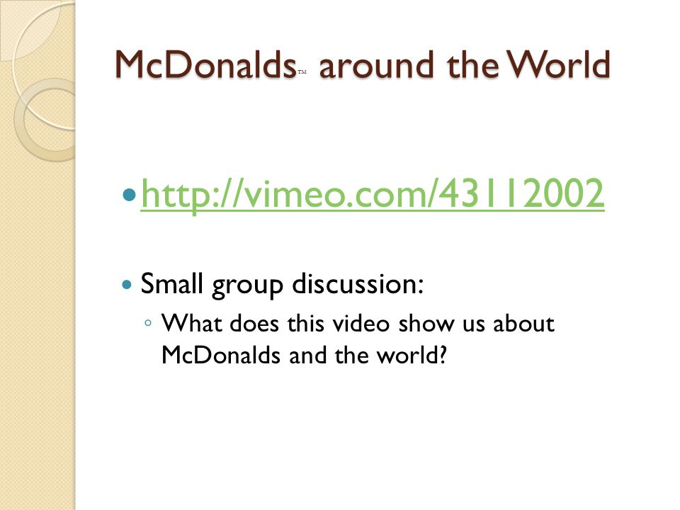 McDonalds around the World McDonalds  around the World http://vimeo.com/43112002 Small group discussion: ◦ What does this video show us about McDonalds and the world