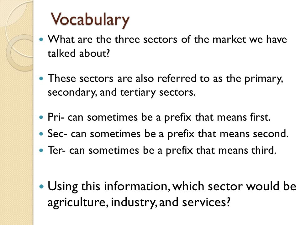 Vocabulary What are the three sectors of the market we have talked about.
