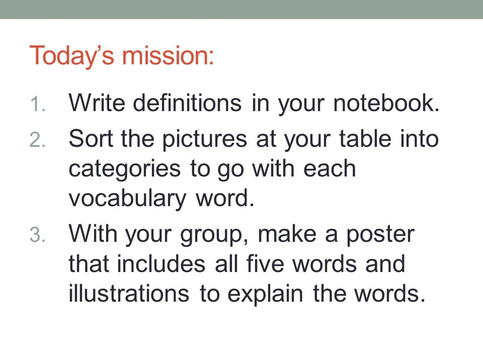 Today's mission: 1. Write definitions in your notebook.