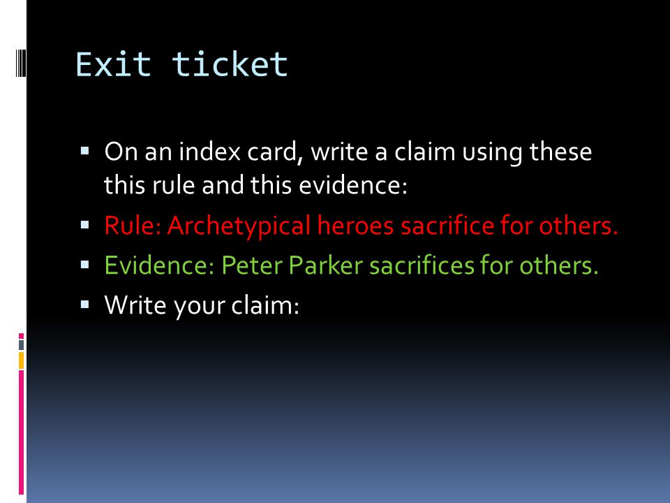 Exit ticket  On an index card, write a claim using these this rule and this evidence:  Rule: Archetypical heroes sacrifice for others.
