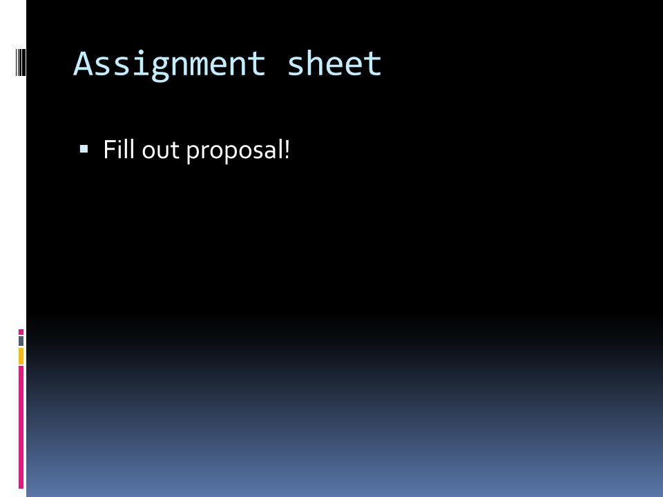Assignment sheet  Fill out proposal!