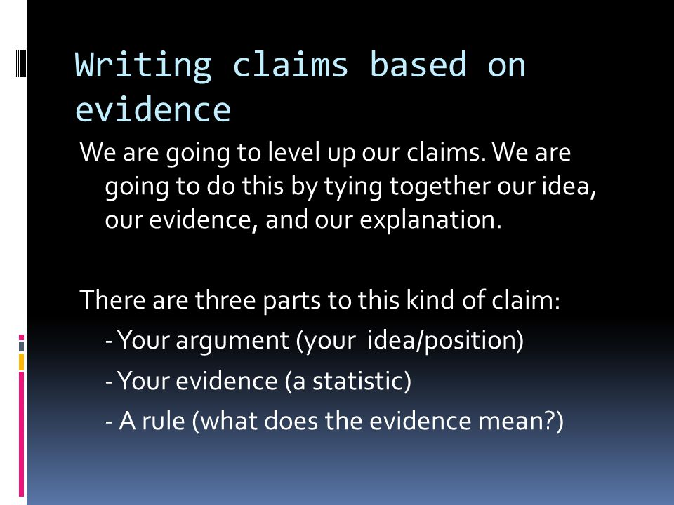 Writing claims based on evidence We are going to level up our claims.