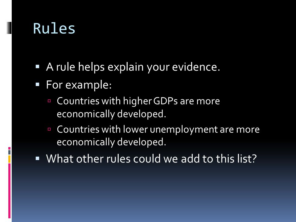 Rules  A rule helps explain your evidence.