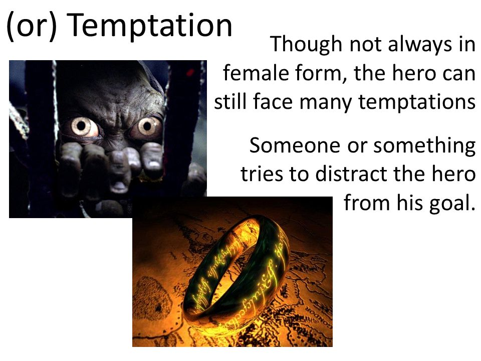 C. Woman as temptress The hero often faces temptation (many times in the form of woman).
