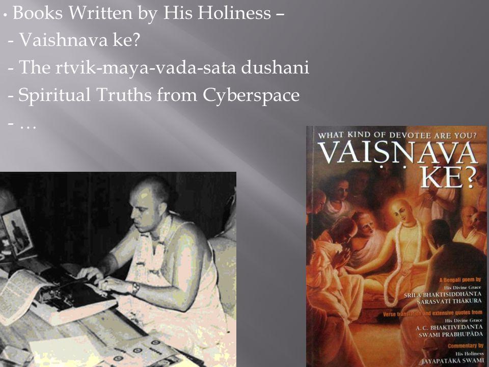 Books Written by His Holiness – - Vaishnava ke? - The rtvik-maya-vada-sata dushani - Spiritual Truths from Cyberspace - …
