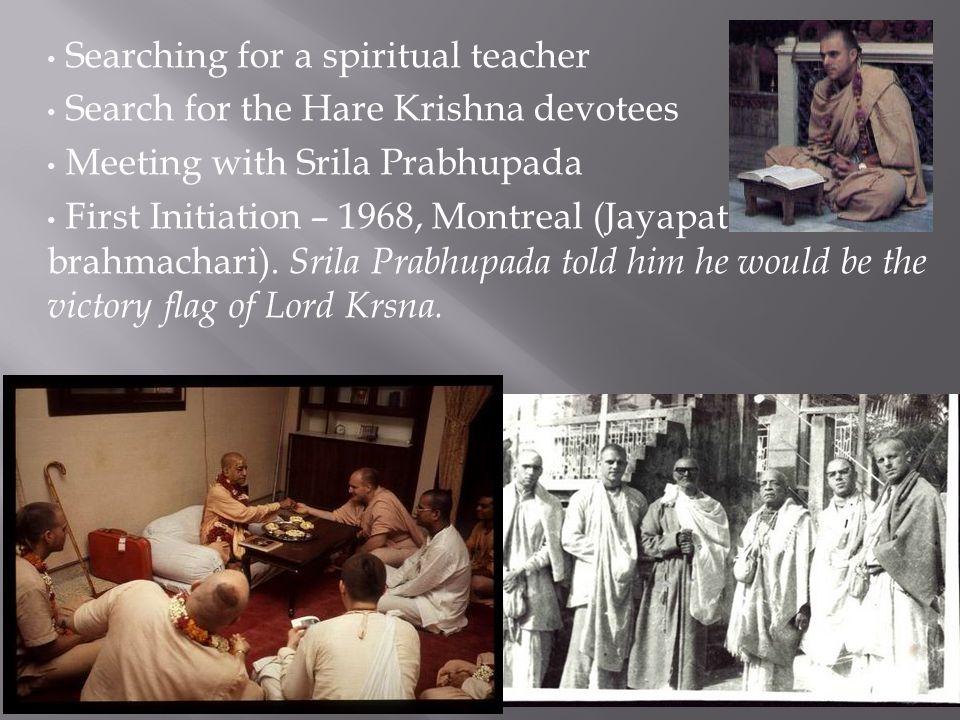 Searching for a spiritual teacher Search for the Hare Krishna devotees Meeting with Srila Prabhupada First Initiation – 1968, Montreal (Jayapataka das
