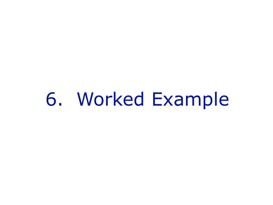 6. Worked Example