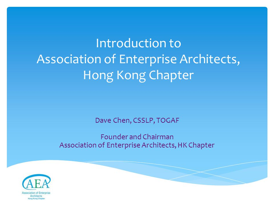  AEA (previous named AOGEA) is the definitive professional association for Enterprise Architects  Open Group - Leading the development of open, vendor- neutral IT standards and certifications  Enterprise Architecture Framework, TOGAF Certification  15000 Memberships for the Open CA or TOGAF Certified  Over 30 Chapters worldwide Association of Enterprise Architects