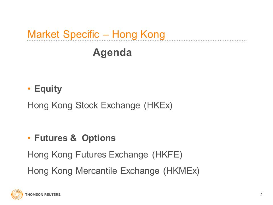2 Market Specific – Hong Kong Agenda Equity Hong Kong Stock Exchange (HKEx) Futures & Options Hong Kong Futures Exchange (HKFE) Hong Kong Mercantile Exchange (HKMEx)