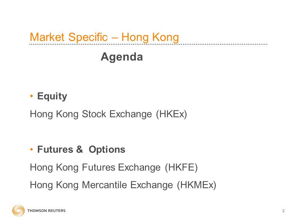 3 Market Specific – Hong Kong Hong Kong Exchange (HKEx) Securities Trading (HKSE) Derivatives Trading (HKFE) Exchange website http://www.hkex.com.hk/eng/index.htm