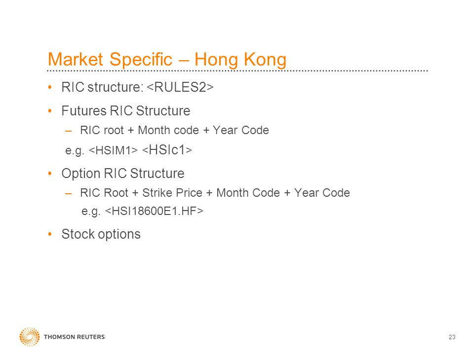 23 Market Specific – Hong Kong RIC structure: Futures RIC Structure –RIC root + Month code + Year Code e.g.
