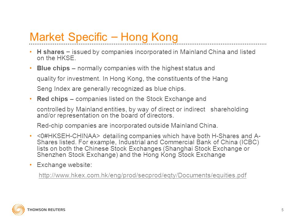 5 Market Specific – Hong Kong H shares – issued by companies incorporated in Mainland China and listed on the HKSE.
