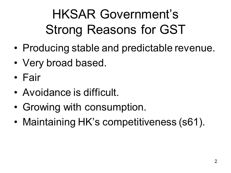 2 HKSAR Government's Strong Reasons for GST Producing stable and predictable revenue.