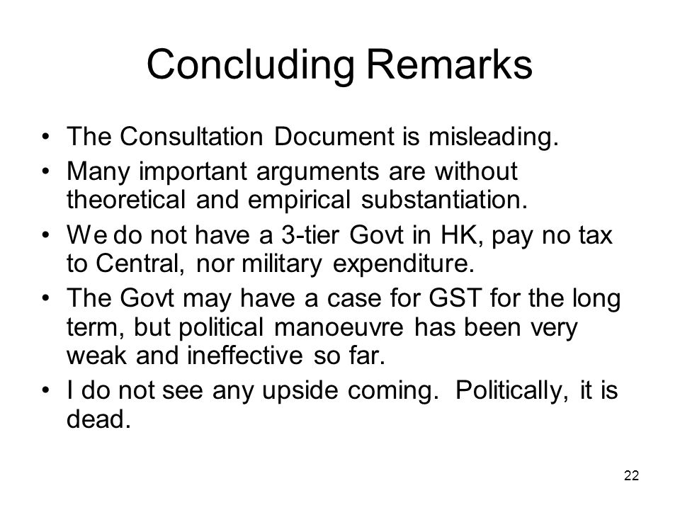 22 Concluding Remarks The Consultation Document is misleading. Many important arguments are without theoretical and empirical substantiation. We do no