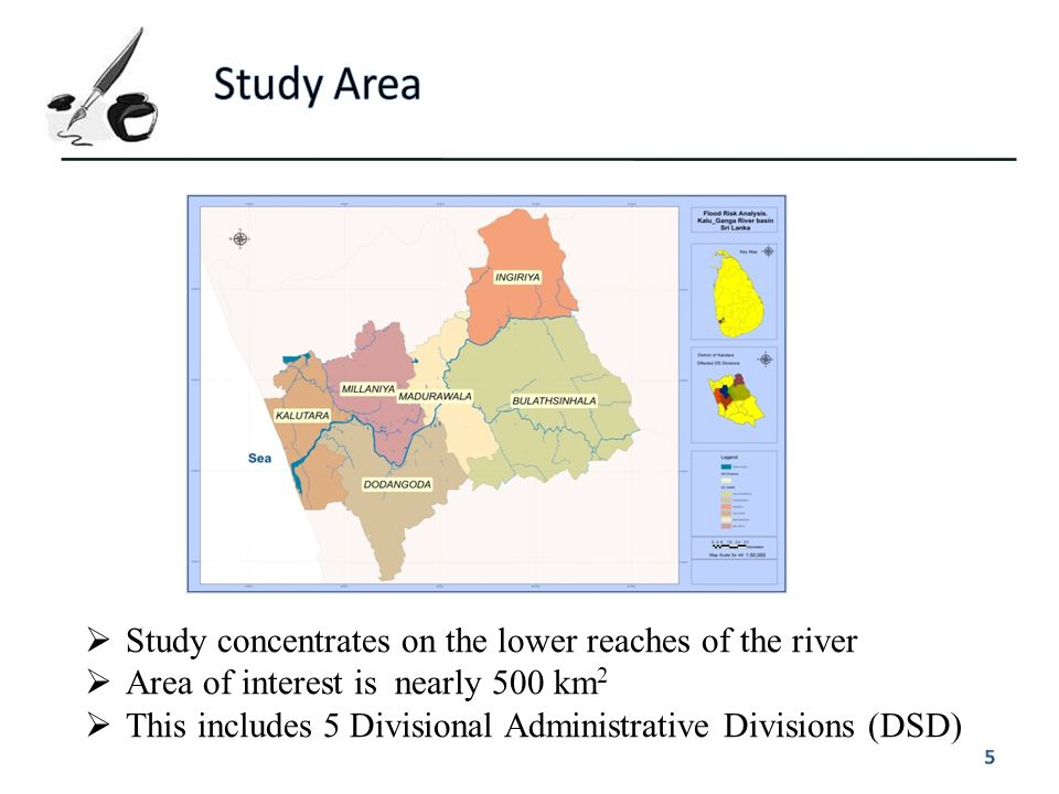  Study concentrates on the lower reaches of the river  Area of interest is nearly 500 km 2  This includes 5 Divisional Administrative Divisions (DS