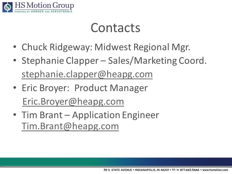Contacts Chuck Ridgeway: Midwest Regional Mgr. Stephanie Clapper – Sales/Marketing Coord. stephanie.clapper@heapg.com Eric Broyer: Product Manager Eri