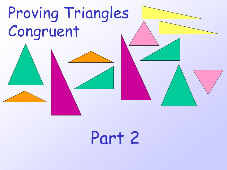 AAS Theorem If two angles and one of the non- included sides in one triangle are congruent to two angles and one of the non-included sides in another triangle, then the triangles are congruent.