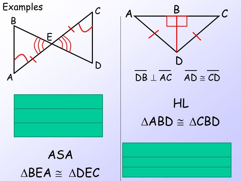 Right Angles :  ABD &  CBD H: AD  CD L: BD  BD Examples C D A B E B C D A DB  ACAD  CD HL  ABD  CBD A:  A   C S: AE  CE A:  BEA   DEC
