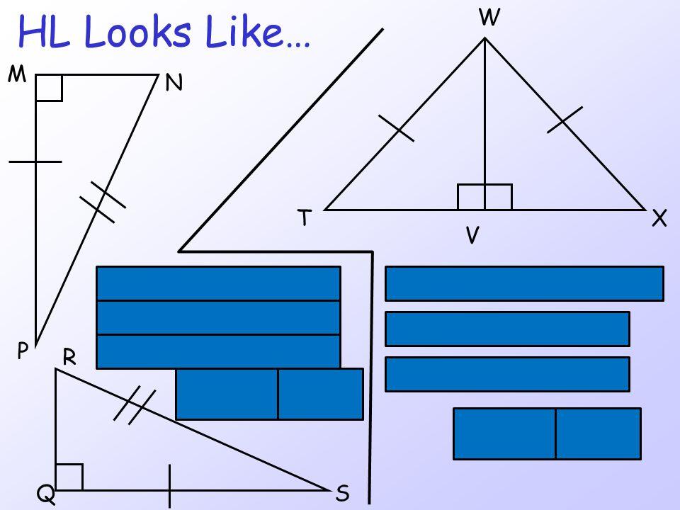 HL Looks Like… XT V W  WTV   WXV  NMP   RQS N M P SQ R Right  :  M &  Q H: PN  RS L: MP  QS Right  :  TVW &  XVW H: TW  XW L: WV  WV