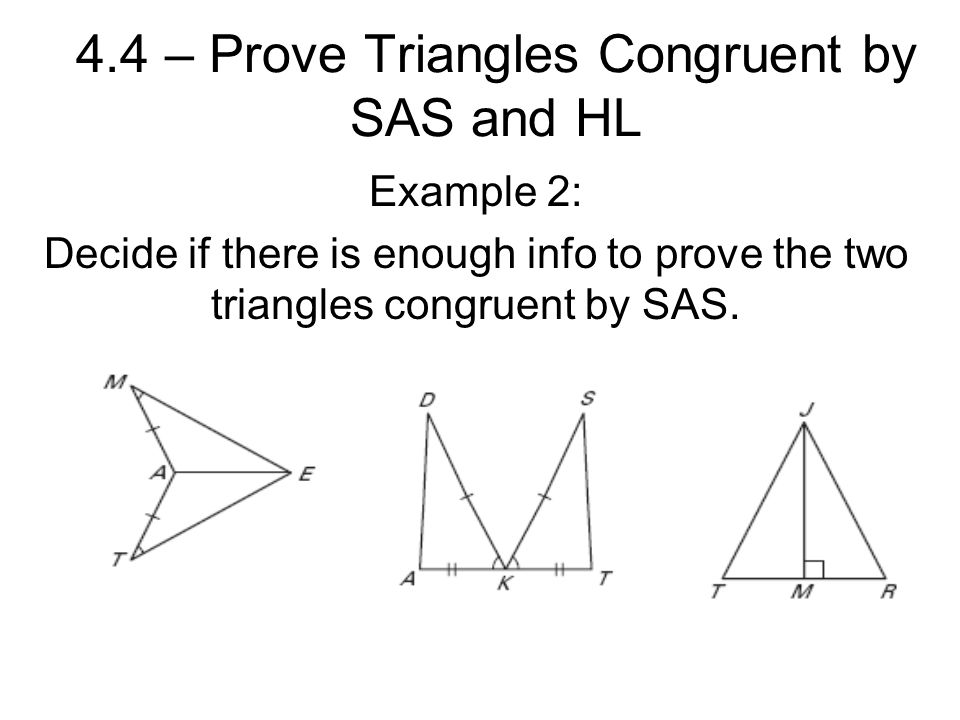 Example 2: Decide if there is enough info to prove the two triangles congruent by SAS.