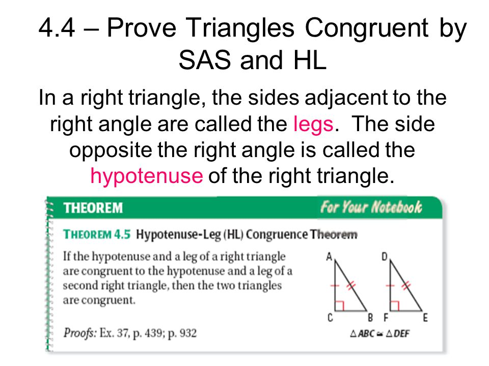 4.4 – Prove Triangles Congruent by SAS and HL In a right triangle, the sides adjacent to the right angle are called the legs. The side opposite the ri