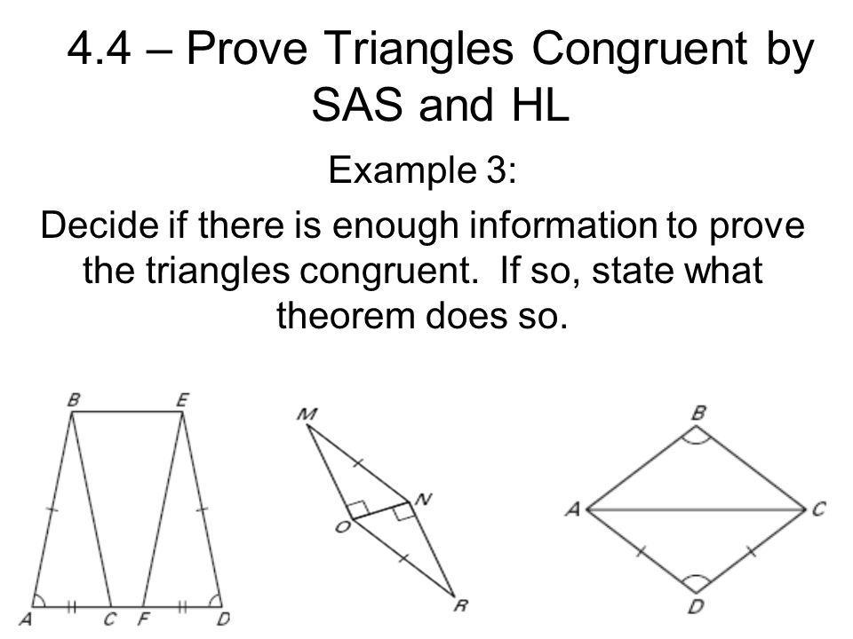 4.4 – Prove Triangles Congruent by SAS and HL Example 3: Decide if there is enough information to prove the triangles congruent.