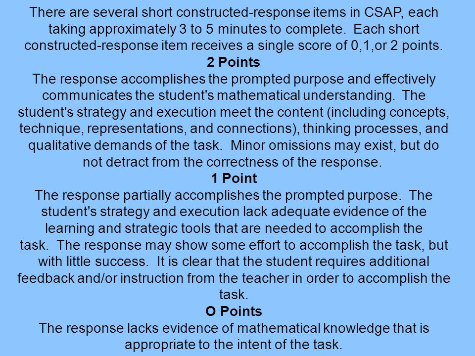 There are several short constructed-response items in CSAP, each taking approximately 3 to 5 minutes to complete.