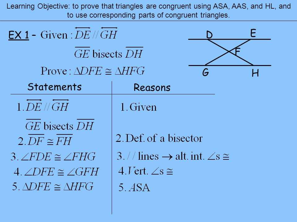 EX 1 – Statements Reasons Learning Objective: to prove that triangles are congruent using ASA, AAS, and HL, and to use corresponding parts of congruent triangles.