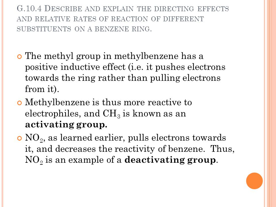 G.10.4 D ESCRIBE AND EXPLAIN THE DIRECTING EFFECTS AND RELATIVE RATES OF REACTION OF DIFFERENT SUBSTITUENTS ON A BENZENE RING. The methyl group in met