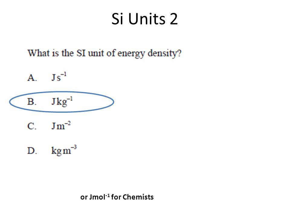 Si Units 2 or Jmol -1 for Chemists
