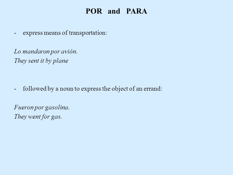 POR and PARA -express means of transportation: Lo mandaron por avión.