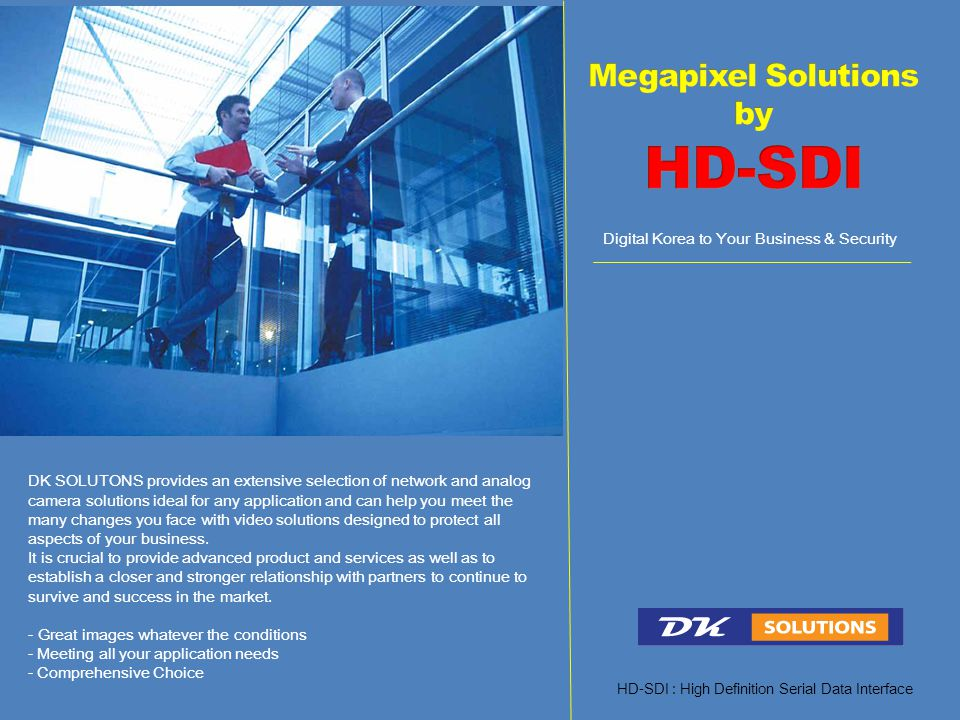 Digital Korea to Your Business & Security DK SOLUTONS provides an extensive selection of network and analog camera solutions ideal for any application