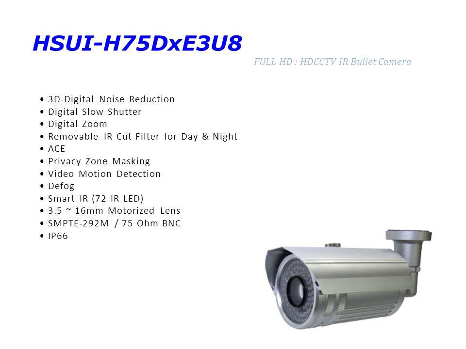 HSUI-H75DxE3U8 FULL HD : HDCCTV IR Bullet Camera 3D-Digital Noise Reduction Digital Slow Shutter Digital Zoom Removable IR Cut Filter for Day & Night ACE Privacy Zone Masking Video Motion Detection Defog Smart IR (72 IR LED) 3.5 ~ 16mm Motorized Lens SMPTE-292M / 75 Ohm BNC IP66