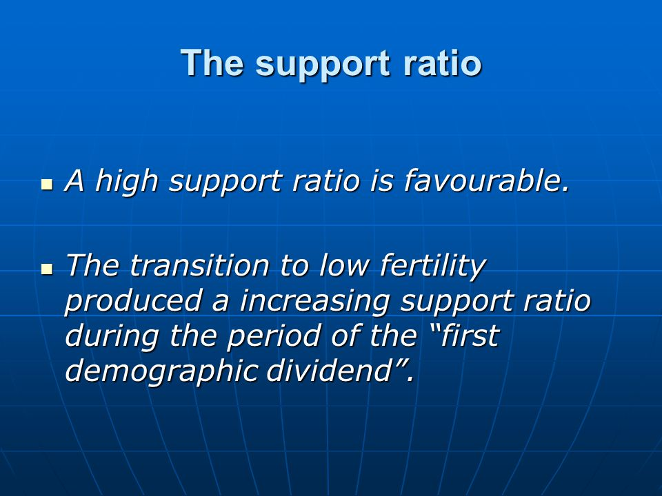 The support ratio A high support ratio is favourable.