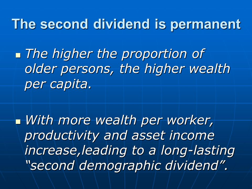 The second dividend is permanent The higher the proportion of older persons, the higher wealth per capita.