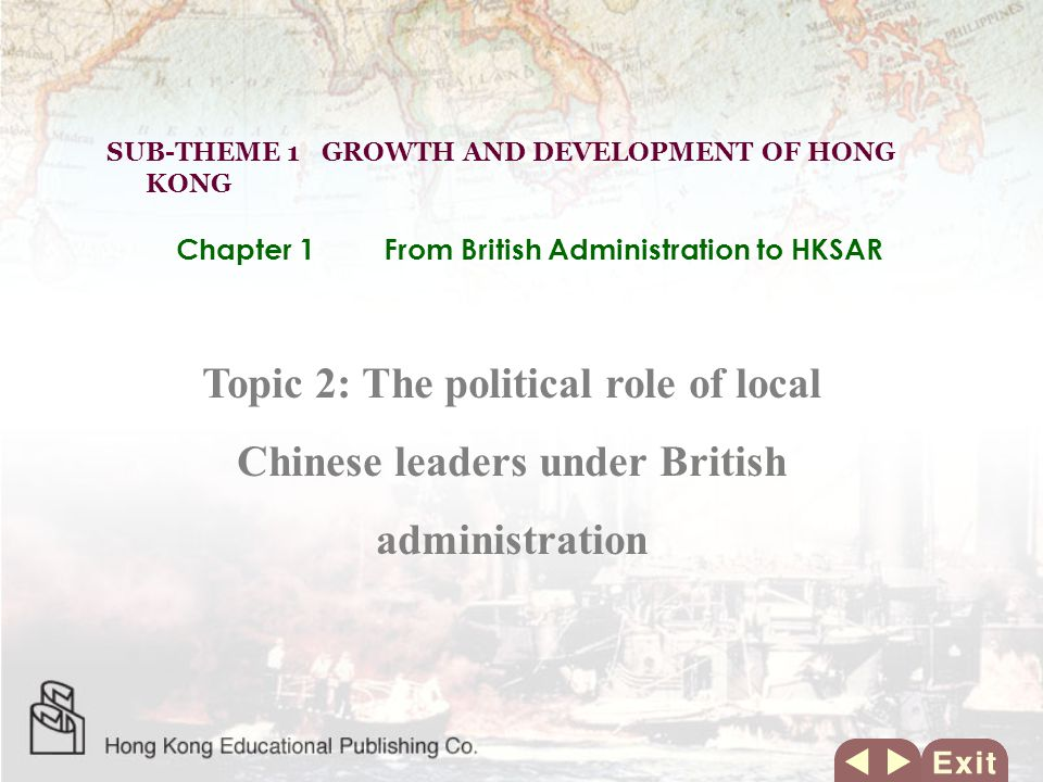Topic 2: The political role of local Chinese leaders under British administration SUB-THEME 1 GROWTH AND DEVELOPMENT OF HONG KONG Chapter 1From British Administration to HKSAR