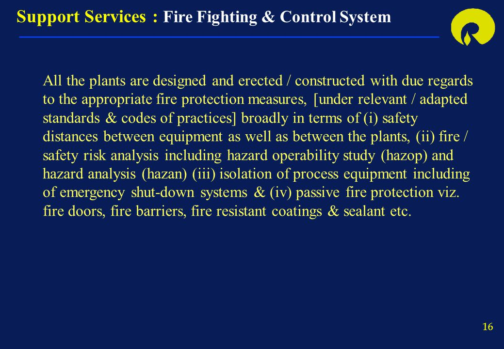 16 All the plants are designed and erected / constructed with due regards to the appropriate fire protection measures, [under relevant / adapted stand