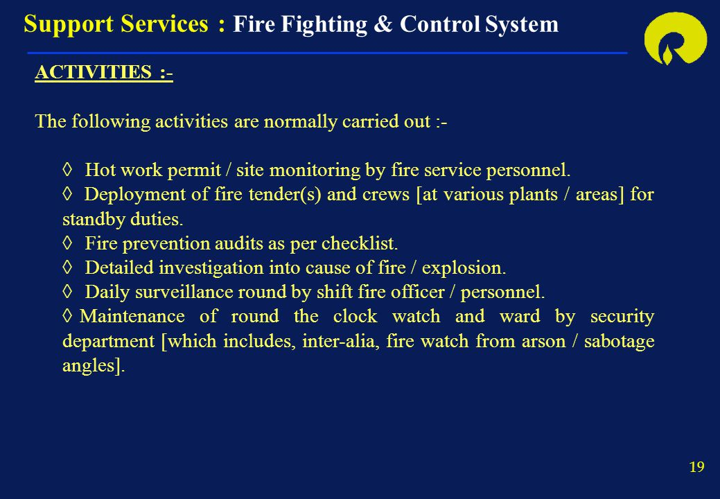19 ACTIVITIES :- The following activities are normally carried out :-  Hot work permit / site monitoring by fire service personnel.  Deployment of f
