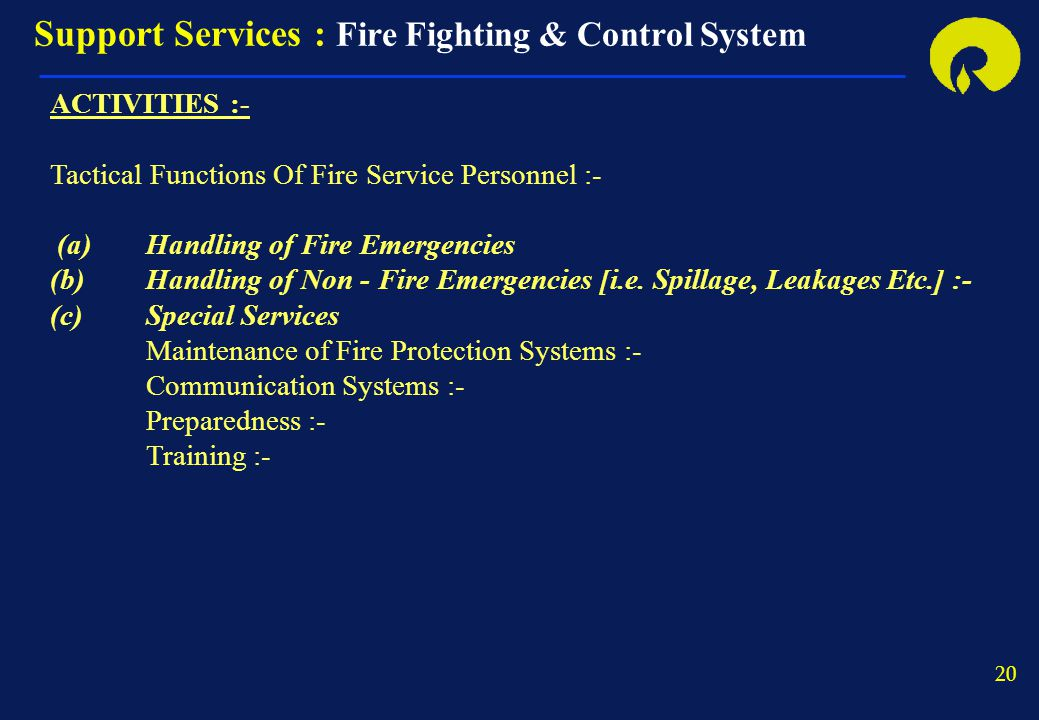 20 ACTIVITIES :- Tactical Functions Of Fire Service Personnel :- (a)Handling of Fire Emergencies (b)Handling of Non - Fire Emergencies [i.e. Spillage,