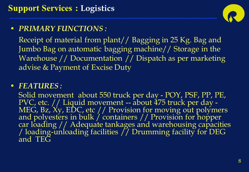 8 PRIMARY FUNCTIONS : Receipt of material from plant// Bagging in 25 Kg. Bag and Jumbo Bag on automatic bagging machine// Storage in the Warehouse //