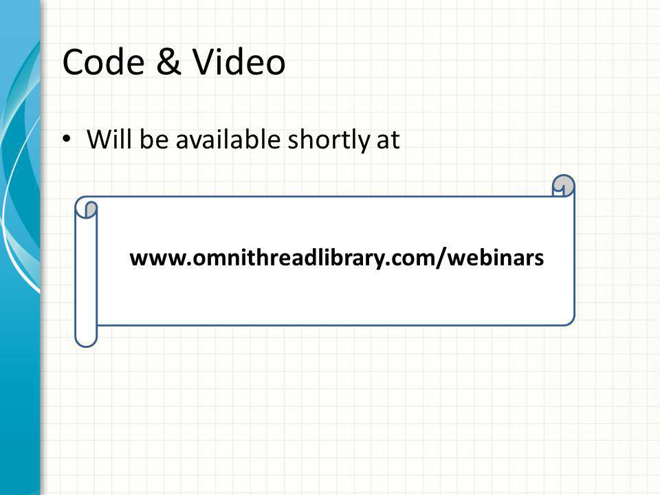 Code & Video Will be available shortly at www.omnithreadlibrary.com/webinars