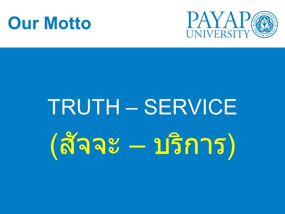 Our Motto TRUTH – SERVICE ( สัจจะ – บริการ )