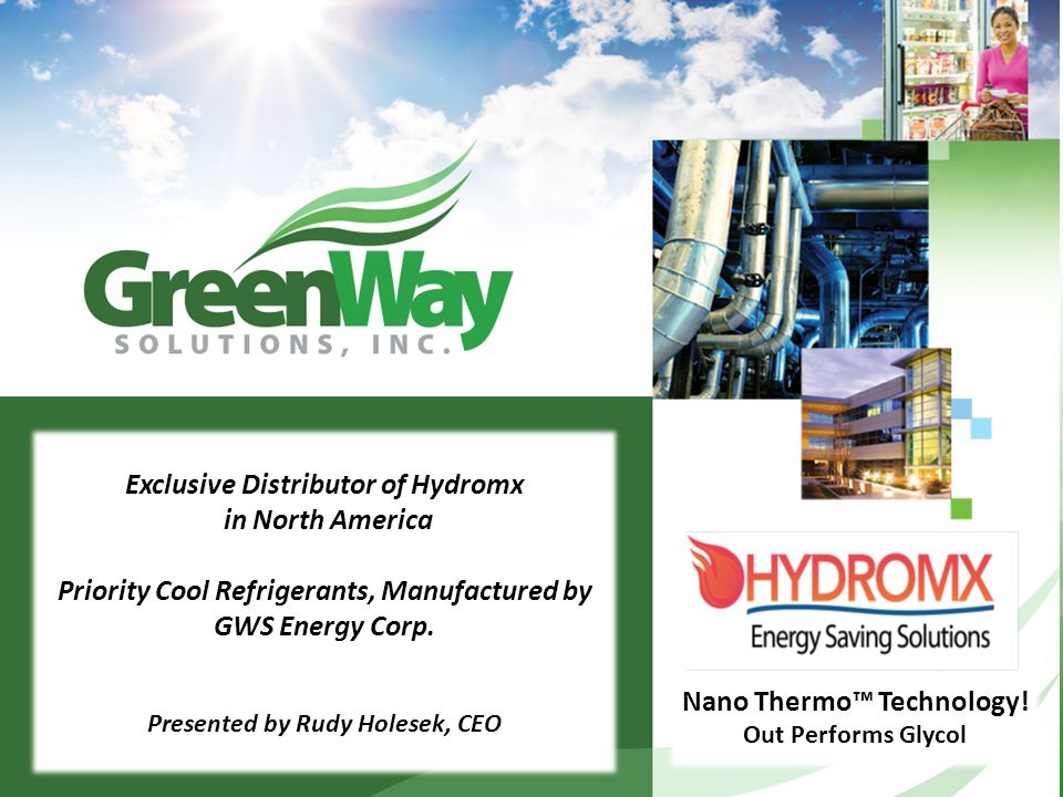 Exclusive Distributor of Hydromx in North America Priority Cool Refrigerants, Manufactured by GWS Energy Corp. Presented by Rudy Holesek, CEO Nano The