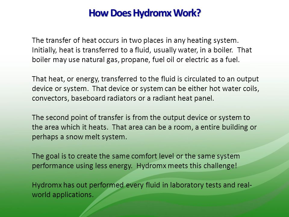 How Does Hydromx Work? The transfer of heat occurs in two places in any heating system. Initially, heat is transferred to a fluid, usually water, in a