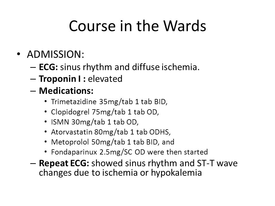 Course in the Wards ADMISSION: – ECG: sinus rhythm and diffuse ischemia.